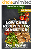 Low Carb Recipes For Diabetics: Over 240+ Low Carb Diabetic Recipes, Dump Dinners Recipes, Quick & Easy Cooking Recipes, Antioxidants & Phytochemicals, ... Natural Weight Loss Transformation Book 6)
