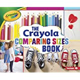 The Crayola ® Comparing Sizes Book (Crayola (R) Concepts)