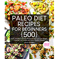 Paleo Diet Recipes for Beginners: 500 Easy and Most Delicious Recipes to Help You Lose Weight, Improve Your Health, and Live a Healthy Lifestyle (with Beginner's Guide) (English Edition)
