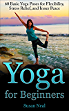 Yoga for Beginners: 60 Basic Yoga Poses for Flexibility, Stress Relief, and Inner Peace