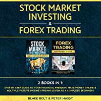 Stock Market Investing & Forex Trading: 2 Books in 1: Step by Step Guide To Your Financial Freedom, Make Money Online & Multiple Passive Income Streams (Even as a Complete Beginner)
