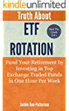 Truth About ETF Rotation - Fund Your Retirement by Investing in Top Exchange Traded Funds in One Hour Per Week: Third Edition (Beat The Crash Book 1)