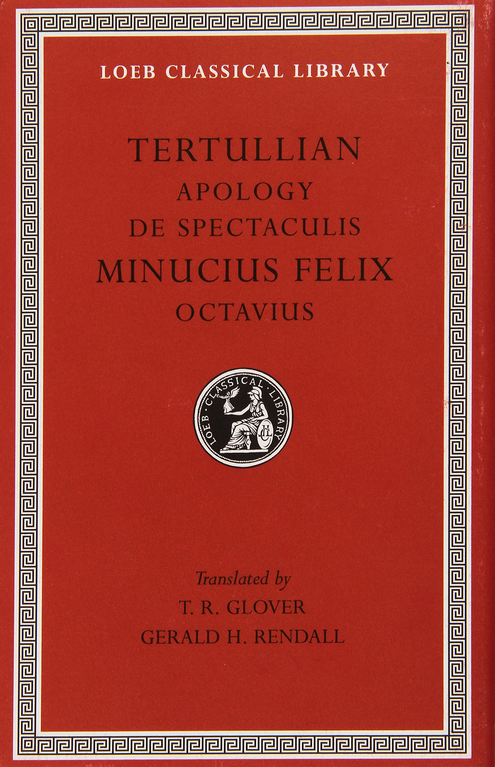 Tertullian: Apology and De Spectaculis. Minucius Felix: Octavius (Loeb Classical Library No. 250) (English and Latin Edition) by Harvard University Press