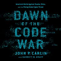 Dawn of the Code War: America's Battle Against Russia, China, and the Rising Global Cyber Threat