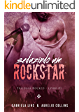 Seduzindo um Rockstar (Trilogia Rocked Livro 1)