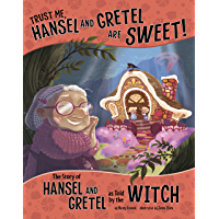 Trust Me, Hansel and Gretel Are Sweet!: The Story of Hansel and Gretel as Told by the Witch (The Other Side of the Story…