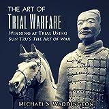 The Art of Trial Warfare: Winning at Trial Using