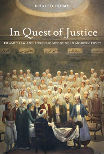 In Quest Of Justice Islamic Law And Forensic Medicine In Modern Egypt 9780520279032 Medicine Health Science Books Amazon Com