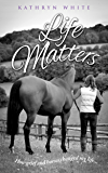 Life Matters: How Grief and Horses Changed My Life