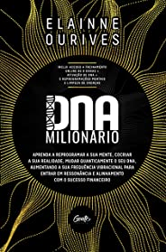 DNA Milionário: Aprenda a reprogramar a sua mente, cocriar a sua realidade, mudar quanticamente o seu DNA, aumentando a sua f