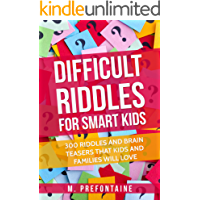 Difficult Riddles For Smart Kids: 300 Difficult Riddles And Brain Teasers Families Will Love