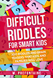 Difficult Riddles For Smart Kids: 300 Difficult Riddles And Brain Teasers Families Will Love (Books for Smart Kids Book 1) (English Edition)