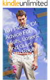 101 Pieces Of Advice For Idiots, Losers, And Guys With Really Tiny Penises (English Edition)