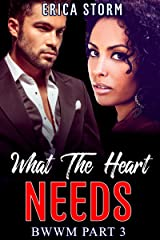 What The Heart Needs (Part 3) (What The Heart Desires) Kindle Edition