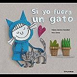 Si yo fuera un gato (Spanish Edition)