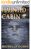 The Haunted Cabin : A tale of paranormal suspense and ghostly threats