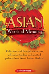 Asian Words of Meaning: Reflections and thoughts on success, self-understanding and spiritual guidance from Asia's leading thinkers. (Asian Words of Wisdom) Kindle Edition