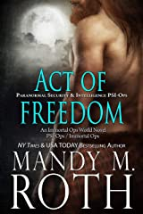 Act of Freedom: Paranormal Security and Intelligence an Immortal Ops World Novel (PSI-Ops / Immortal Ops Book 8) Kindle Edition
