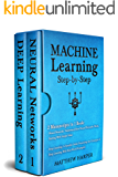 Machine Learning: 2 Manuscripts in 1 Book -  Neural Networks Understand How Neural Networks Work, Deep Learning A Sensible Guide Presenting the Concepts (Machine Learning Series 3)