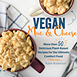Vegan Mac and Cheese:More than 50 Delicious Plant-Based Recipes for the Ultimate Comfort Food
