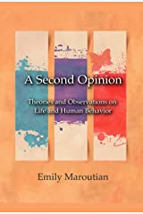 A Second Opinion: Theories and Observations on Life and Human Behavior Kindle Edition