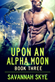 Upon an Alpha Moon 3: A Steamy Reverse Harem Paranormal Romance (Blood Magic)