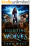 Fighting for Her Wolves: A Reverse Harem Paranormal Romance (Hungry for Her Wolves Book 5)