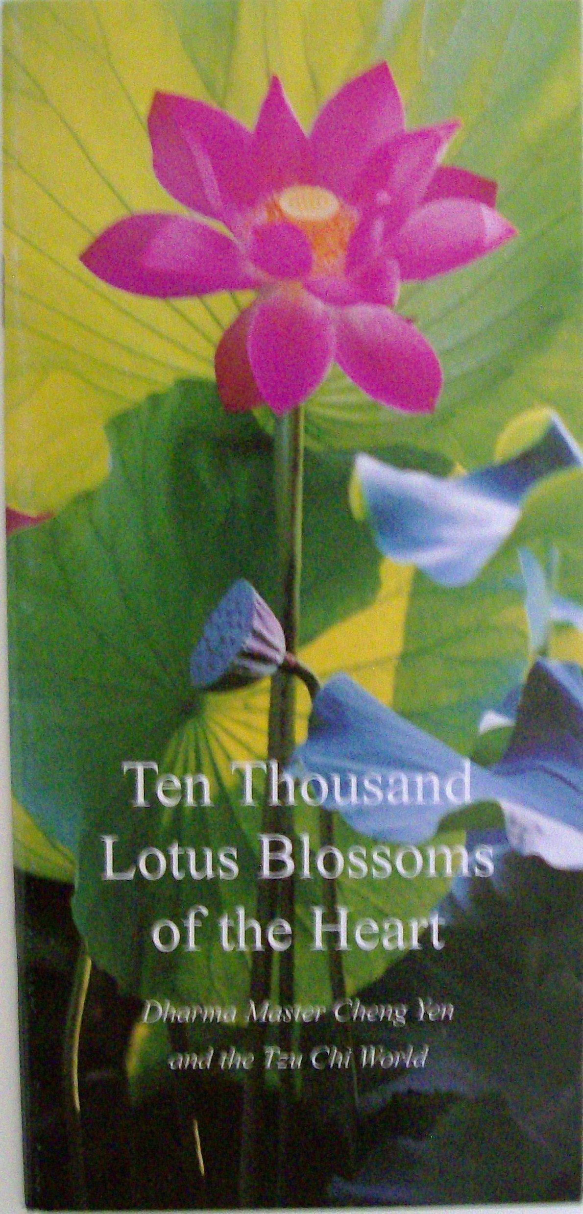 Ten Thousand Lotus Blossoms Of The Heart Dharma Master Cheng Yen
