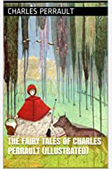 The Fairy Tales of Charles Perrault (Illustrated) Kindle Edition