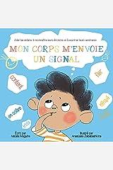 MON CORPS M'ENVOIE UN SIGNAL: Aider les Enfants à Reconnaître leurs Émotions et à Exprimer leurs Sentiments (French Edition) Kindle Edition
