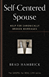 Self-Centered Spouse: Help for Chronically Broken Marriages (The Gospel for Real Life)