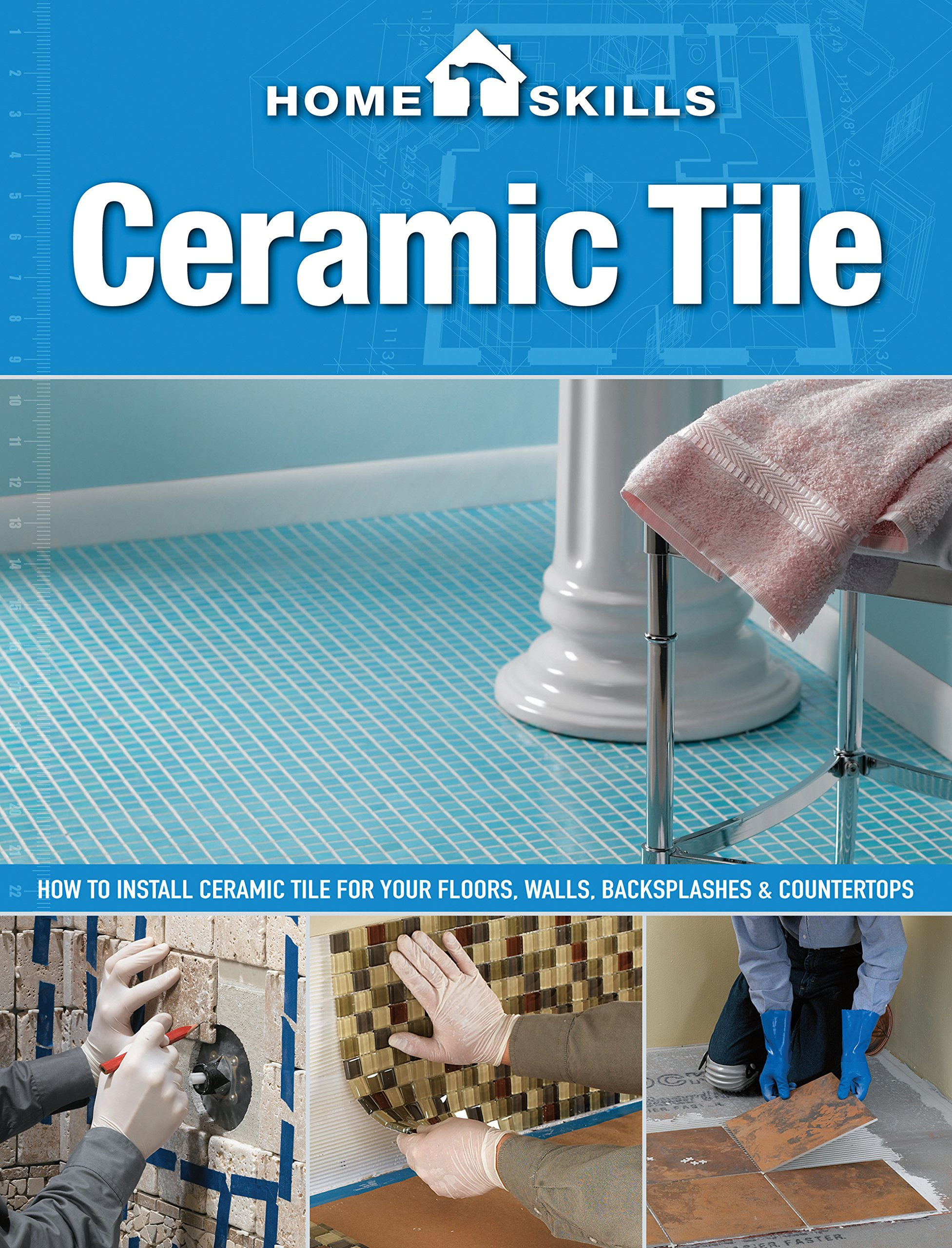 HomeSkills: Ceramic Tile: How to Install Ceramic Tile for Your Floors, Walls, Backsplashes & Countertops by Brand: Cool Springs Press (Image #2)