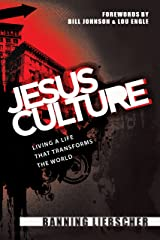 Jesus Culture: Living a Life That Transforms the World Kindle Edition
