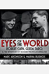 Eyes of the World: Robert Capa, Gerda Taro, and the Invention of Modern Photojournalism Kindle Edition