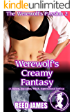Werewolf's Creamy Fantasy (The Werewolf's Passion 2): (A Harem, Succubus, Witch, Supernatural Erotica)