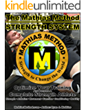 The Mathias Method STRENGTH SYSTEM: Take Your Training To The Next Level and become a true STRENGTH WARRIOR!
