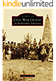 Civil War Graves of Northern Virginia (Images of America)