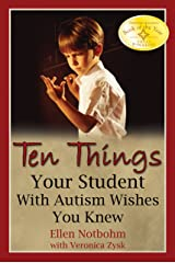 Ten Things Your Student with Autism Wishes You Knew Kindle Edition