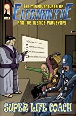 The Misadventures of Electrolyte and The Justice Purveyors #2: Super Life Coach Kindle Edition