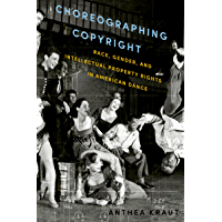 Choreographing Copyright: Race, Gender, and Intellectual Property Rights in American Dance book cover