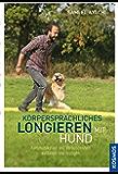 Körpersprachliches Longieren mit Hund: Kommunikation und Verbundenheit aufbauen und festigen (German Edition)