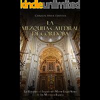 La Mezquita-Catedral de Córdoba: La Historia y el Legado del Mayor Lugar Santo de los Moros en España (Spanish Edition)