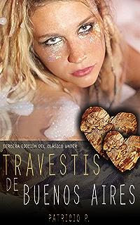 Travestis de Buenos Aires: Crónica de un viaje profundo al mundo de los travestis en la Ciudad de…