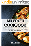 Air Fryer Cookbook: 100 Low-Fat American & British Air Fryer Recipes to Make Your Life Easier