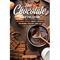 The Chocolate Lover's Collection: 40 Ultimate Recipes: Candies & Desserts for National...