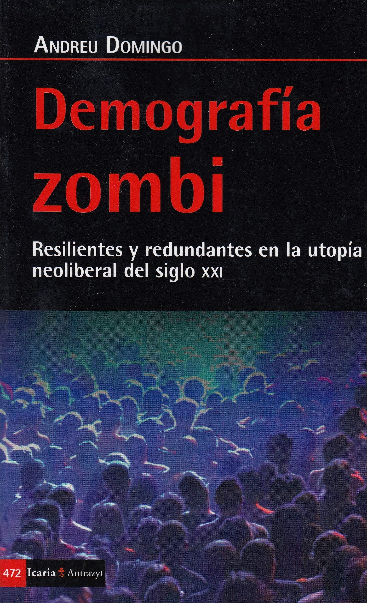 Demografía zombi: Resilientes y redundantes en la utopía neoliberal del siglo XXI Antrazyt: Amazon.es: Domingo Valls, Andreu: Libros