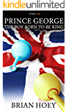 Prince George: The Boy Born to be King (Kindle Single)