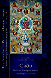 Chod: The Sacred Teachings on Severance: Essential Teachings of the Eight Practice Lineages of Tibet, Volume 14 (The…