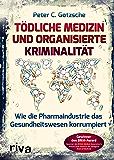 Tödliche Medizin und organisierte Kriminalität: Wie die Pharmaindustrie unser Gesundheitswesen korrumpiert