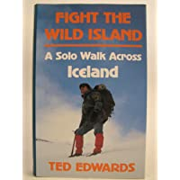 Fight the Wild Island: A Solo Walk Across Iceland